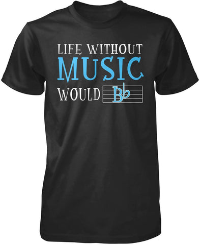 Life Without Music Would B Flat T-Shirt