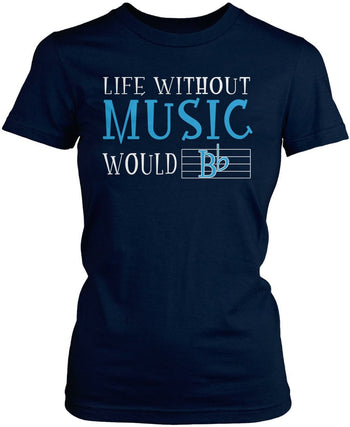 Life Without Music Would B Flat Women's Fit T-Shirt