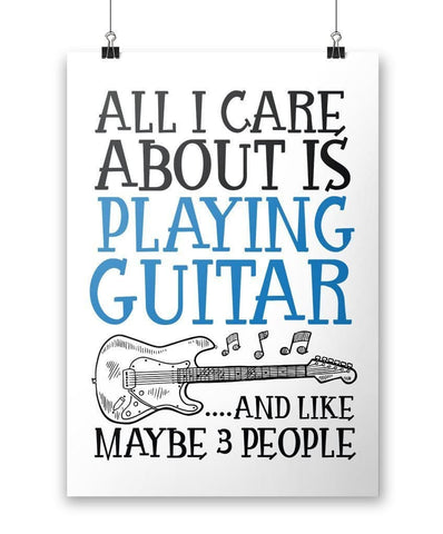 All I Care About is Playing Guitar - Poster - Posters
