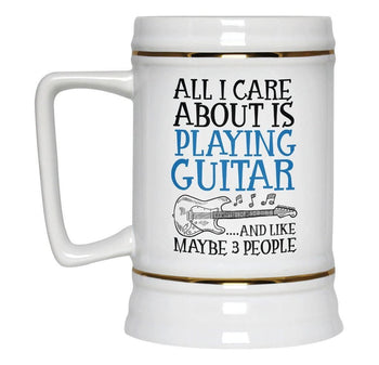 All I Care About is Playing Guitar - Beer Stein - Beer Steins