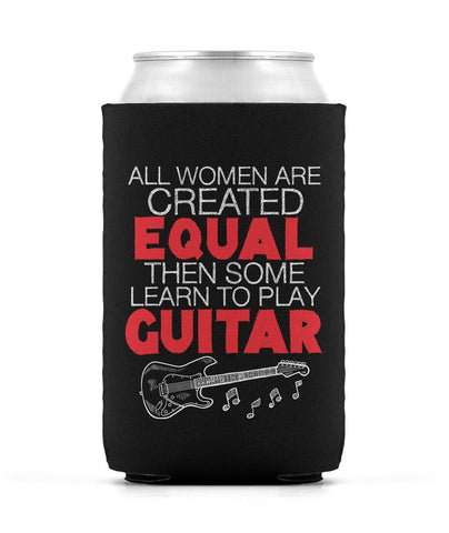 All Women Are Created Equal Then Some Play Guitar - Can Cooler