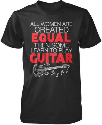 All Women Are Created Equal Then Some Play Guitar - T-Shirts