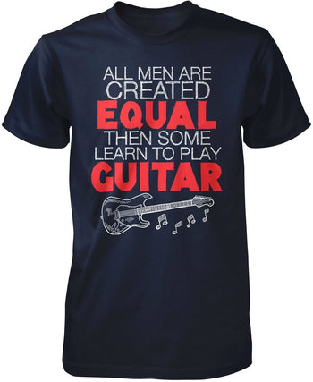All Men Are Created Equal Then Some Play Guitar - T-Shirts