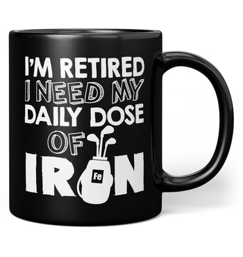 I'm Retired. I Need My Daily Dose of Iron - Mug - Black / Regular - 11oz