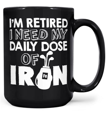I'm Retired. I Need My Daily Dose of Iron - Mug - Black / Large - 15oz