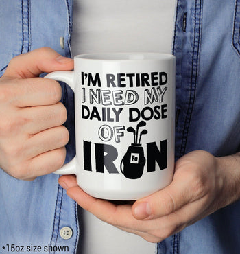 I'm Retired. I Need My Daily Dose of Iron - Mug - [variant_title]