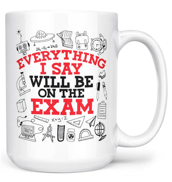 Everything I Say Will Be On the Exam - Mug - Coffee Mugs