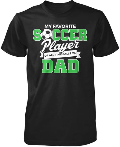 My Favorite Soccer Player Calls Me (Nickname) - T-Shirt