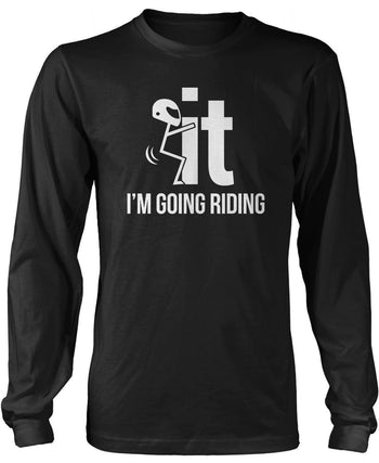 F-It I'm Going Riding - T-Shirts