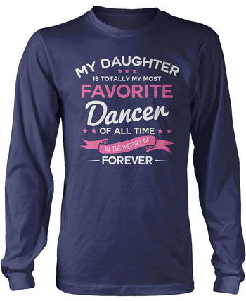 My Daughter is Totally My Most Favorite Dancer Long Sleeve T-Shirt