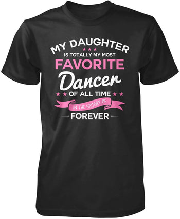 My Daughter is Totally My Most Favorite Dancer T-Shirt