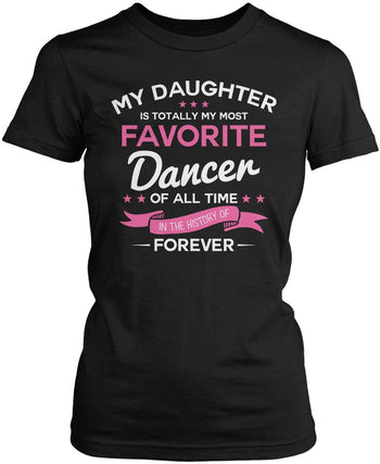 My Daughter is Totally My Most Favorite Dancer Women's Fit T-Shirt