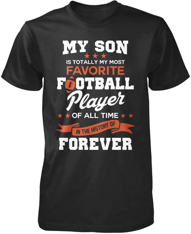 My Son Is Totally My Most Favorite Football Player T-Shirt