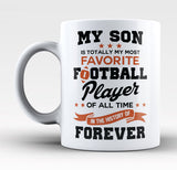 My Son Is Totally My Most Favorite Football Player - Mug