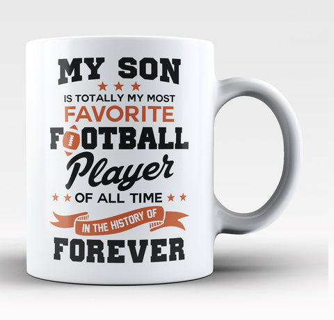 My Son Is Totally My Most Favorite Football Player - Mug / Tea Cup