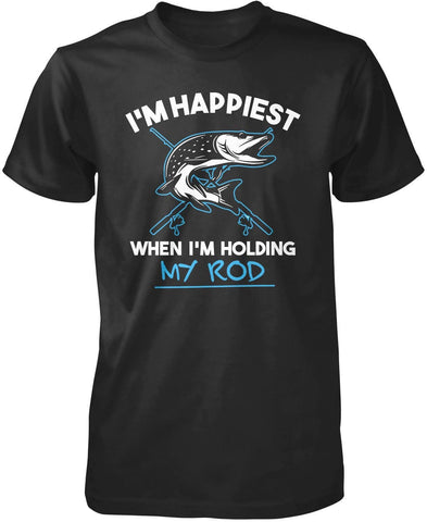 I'm Happiest When I'm Holding My Rod T-Shirt