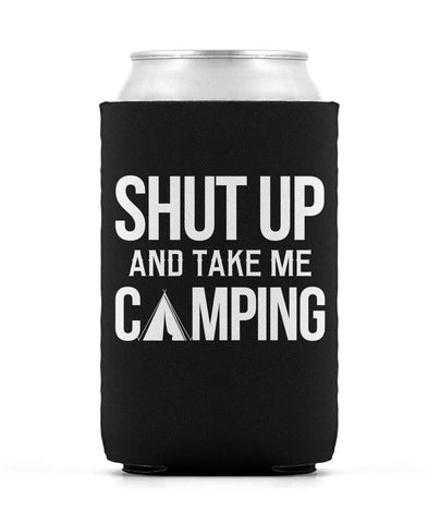 Shut Up and Take Me Camping - Can Cooler