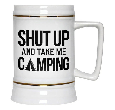Shut Up and Take Me Camping - Beer Stein