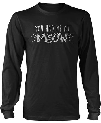 You Had Me At Meow Long Sleeve T-Shirt