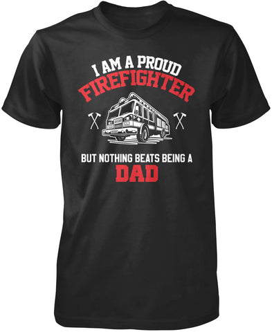 Proud Firefighter - Nothing Beats Being a Dad T-Shirt