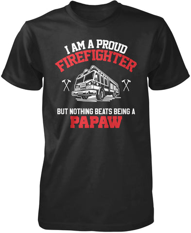 Proud Firefighter - Nothing Beats Being a Papaw T-Shirt