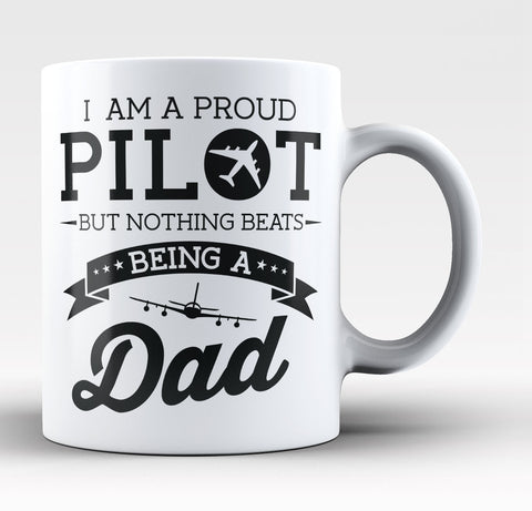 Proud Pilot - Nothing Beats Being a Dad - Coffee Mug / Tea Cup