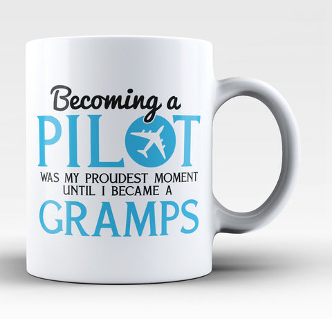 My Proudest Moment - Pilot Gramps - Coffee Mug / Tea Cup