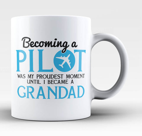 My Proudest Moment - Pilot Grandad - Coffee Mug / Tea Cup