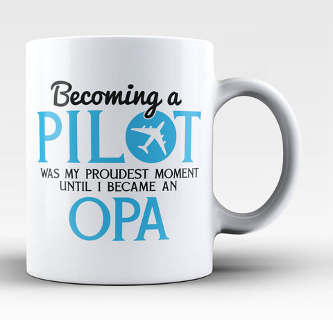 My Proudest Moment - Pilot Opa - Coffee Mug / Tea Cup