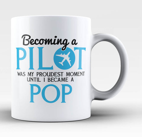 My Proudest Moment - Pilot Pop - Coffee Mug / Tea Cup
