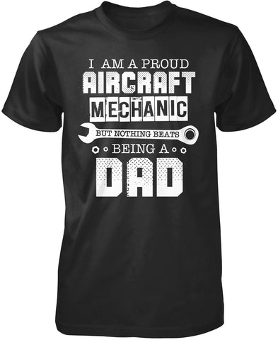 Proud Aircraft Mechanic - Nothing Beats Being a Dad T-Shirt