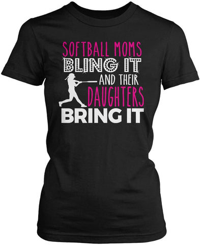 Softball Moms Bling it & Their Daughters Bring it Women's Fit T-shirt