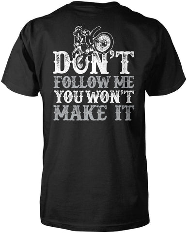 Don't Follow Me You Won't Make It (Back Print) - T-Shirts