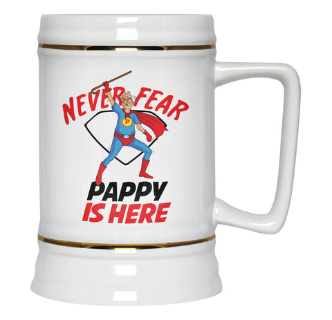 Never Fear Pappy Is Here - Beer Stein