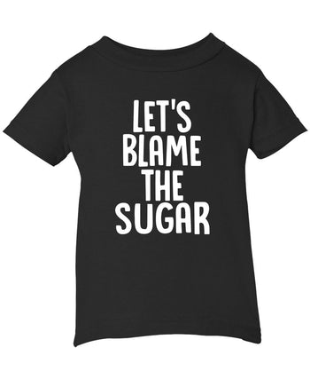 Let's Blame the Sugar - Infant T-Shirt