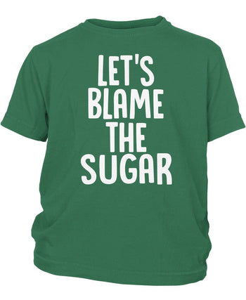 Let's Blame the Sugar - Children's T-Shirt - Toddler T-Shirt / Kelly Green / 2T