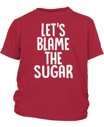 Let's Blame the Sugar - Children's T-Shirt - Toddler T-Shirt / Red / 2T
