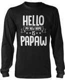 Hello my New Name Is Papaw Long Sleeve T-Shirt
