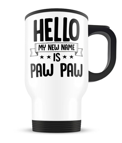 Hello my New Name Is Paw Paw - Travel Mug