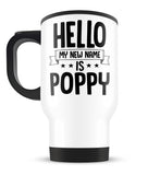 Hello my New Name Is Poppy - Travel Mug