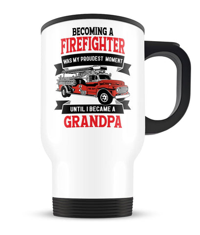 My Proudest Moment - Firefighter (Nickname) - Personalized Travel Mug