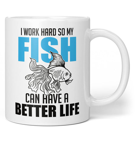 I Work Hard So My Fish Can Have a Better Life - Coffee Mug / Tea Cup