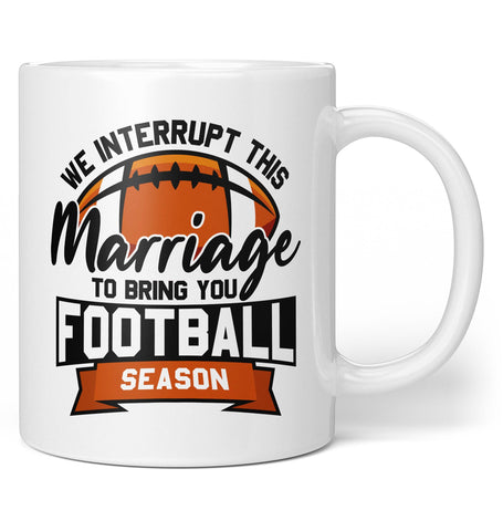 We Interrupt This Marriage for Football Season - Coffee Mug / Tea Cup