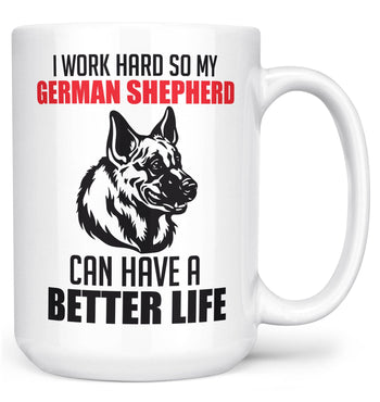 I Work Hard So My German Shepherd Can Have a Better Life - Mug - Large - 15oz