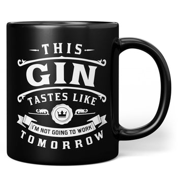 This Gin Tastes Like I'm Not Going To Work Tomorrow - Mug - Black / Regular - 11oz