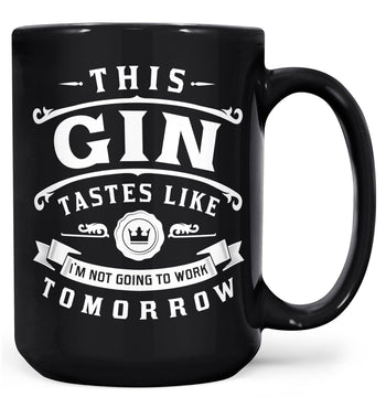 This Gin Tastes Like I'm Not Going To Work Tomorrow - Mug - Black / Large - 15oz