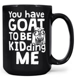 You've Goat to Be Kidding Me - Mug