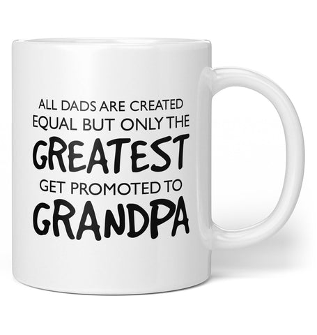 The Greatest Dads Get Promoted To Grandpa - Coffee Mug / Tea Cup