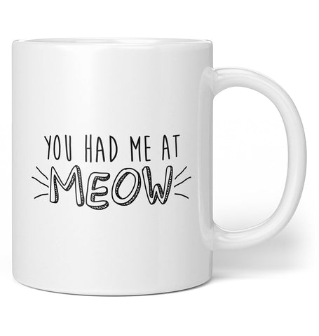 You Had Me At Meow - Coffee Mug / Tea Cup
