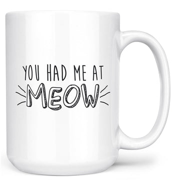 You Had Me At Meow - Mug - Large - 15oz